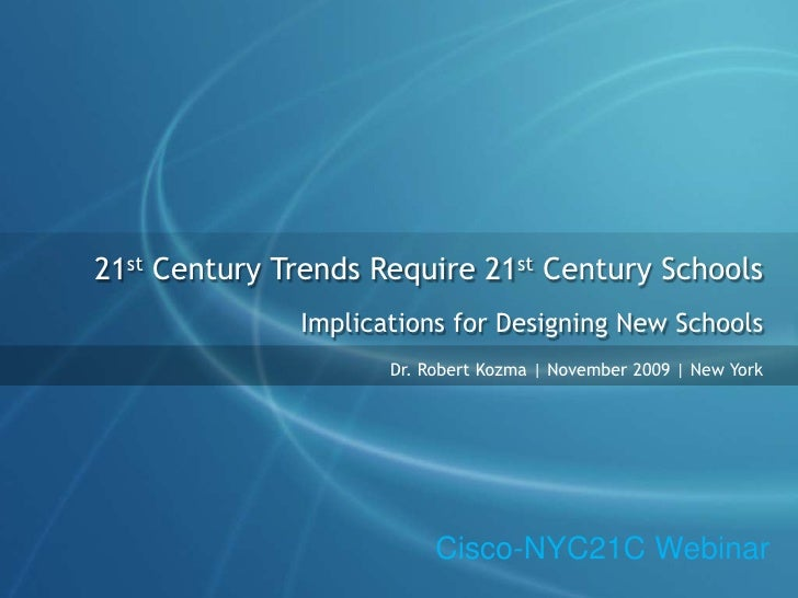 21st Century Trends Require 21st Century Schools<br />Implications for Designing New Schools<br />Dr. Robert Kozma | Novem...