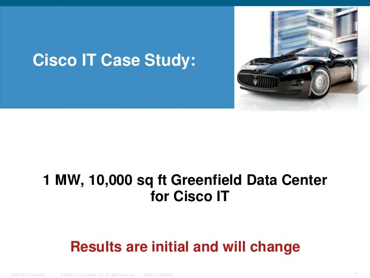 Cisco IT Case Study:<br />1 MW, 10,000 sq ft Greenfield Data Center for Cisco IT<br />Results are initial and will change<...
