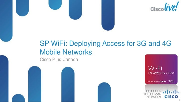 SP WiFi: Deploying Access for 3G and 4G              Mobile Networks              Cisco Plus CanadaBRKSPM-2200           ©...