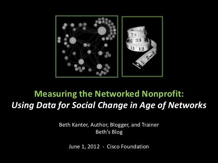 Measuring the Networked Nonprofit:Using Data for Social Change in Age of Networks           Beth Kanter, Author, Blogger, ...