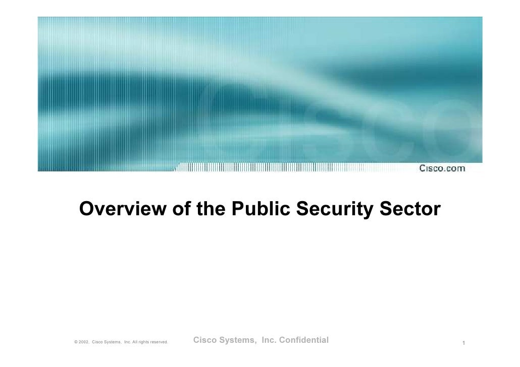 Overview of the Public Security Sector     ©2 0 0 2 , C is c o S y s te m s , In c . A ll r ig h ts r e s e r v e d .   Ci...
