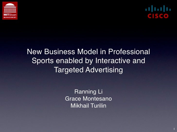 New Business Model in Professional  Sports enabled by Interactive and        Targeted Advertising               Ranning Li...