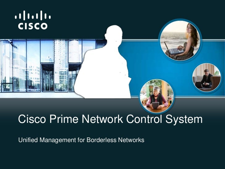 Unified Management for Borderless Networks<br />Cisco Prime Network Control System<br />