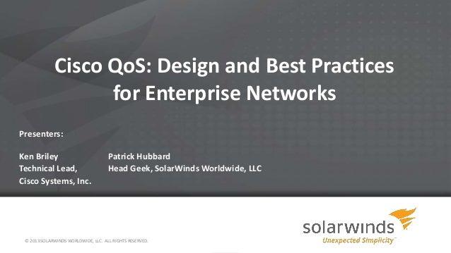 Cisco QoS: Design and Best Practices for Enterprise Networks Presenters: Ken Briley Technical Lead, Cisco Systems, Inc.  P...