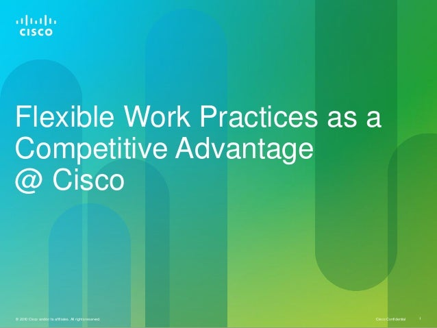 Flexible Work Practices as aCompetitive Advantage@ Cisco© 2010 Cisco and/or its affiliates. All rights reserved.   Cisco C...