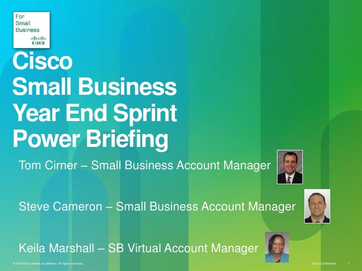 CiscoSmall BusinessYear End SprintPower Briefing    Tom Cirner – Small Business Account Manager    Steve Cameron – Small B...