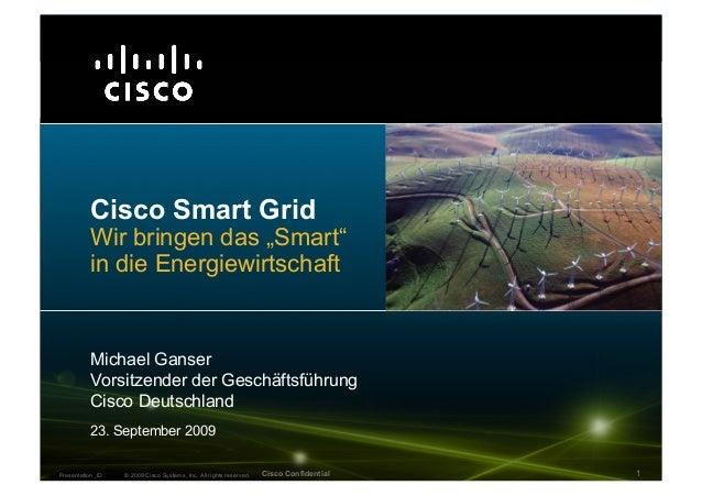 "© 2009 Cisco Systems, Inc. All rights reserved. Cisco ConfidentialPresentation_ID 1 Cisco Smart Grid Wir bringen das ""Smar..."