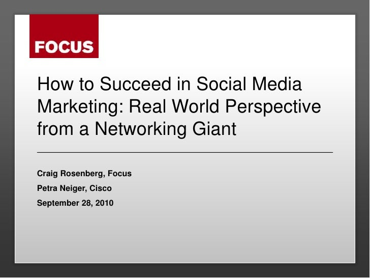 How to Succeed in Social Media Marketing: Real World Perspective from a Networking Giant<br />Craig Rosenberg, Focus<br />...