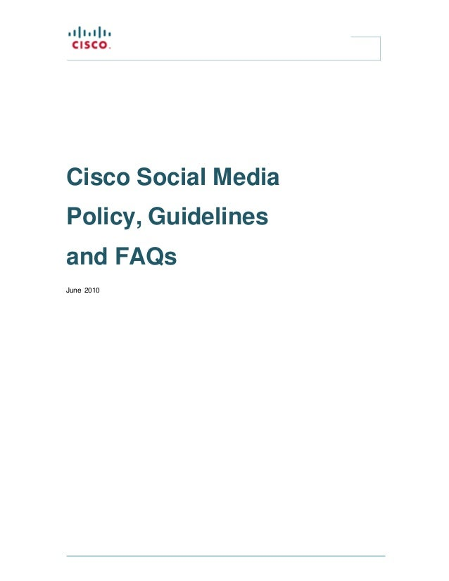 Cisco Social Media Policy, Guidelines and FAQs June 2010