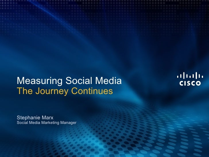 Measuring Social Media The Journey Continues Stephanie Marx Social Media Marketing Manager