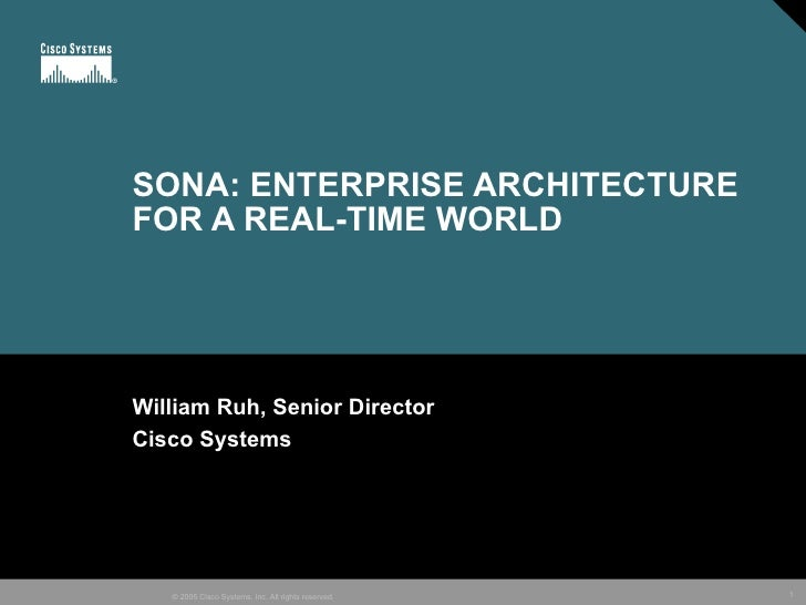 SONA: ENTERPRISE ARCHITECTURE FOR A REAL-TIME WORLD William Ruh, Senior Director Cisco Systems