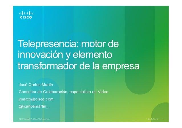 Telepresencia: motor deinnovación y elementotransformador de la empresaJosé Carlos MartínConsultor de Colaboración, especi...