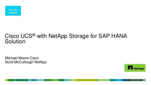 Cisco UCS® with NetApp Storage for SAP HANA Solution Michael Moore Cisco Scott McCullough NetApp  LE-40107-00 © 2013 Cisco...