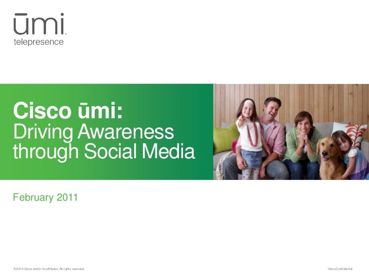 Cisco ūmi:Driving Awarenessthrough Social MediaFebruary 2011© 2010 Cisco and/or its affiliates. All rights reserved.   Cis...