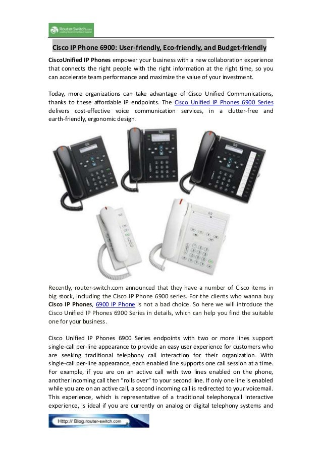 Cisco IP Phone 6900: User-friendly, Eco-friendly, and Budget-friendly CiscoUnified IP Phones empower your business with a ...