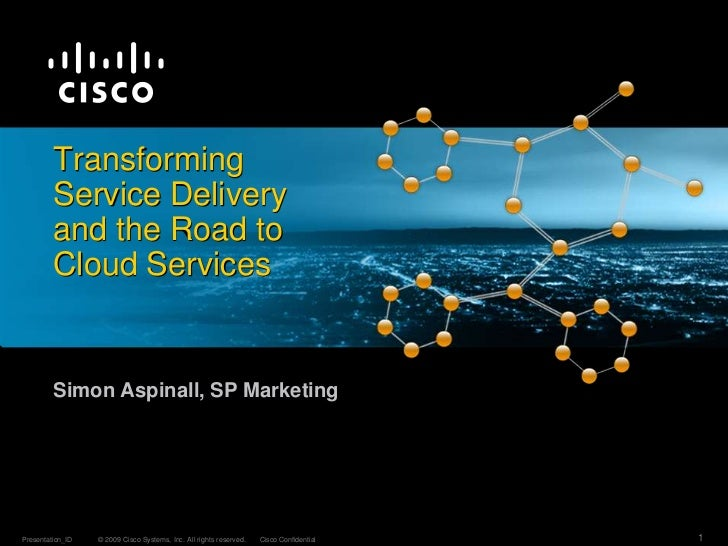 Transforming Service Deliveryand the Road to Cloud Services<br />Simon Aspinall, SP Marketing<br />