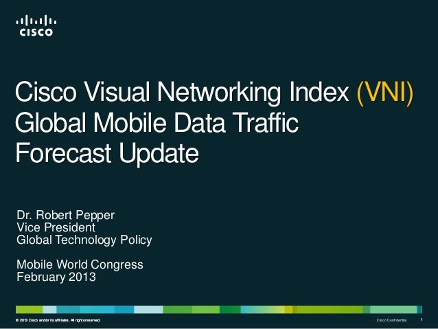 Cisco Visual Networking Index (VNI) Global Mobile Data Traffic Forecast Update Dr. Robert Pepper Vice President Global Tec...