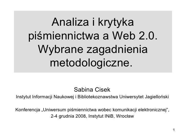 Analiza i krytyka piśmiennictwa a Web 2.0. Wybrane zagadnienia metodologiczne.  Sabina Cisek  Instytut Informacji Naukowej...