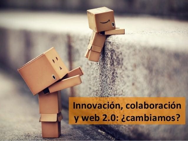Innovación, colaboración y web 2.0: ¿cambiamos?