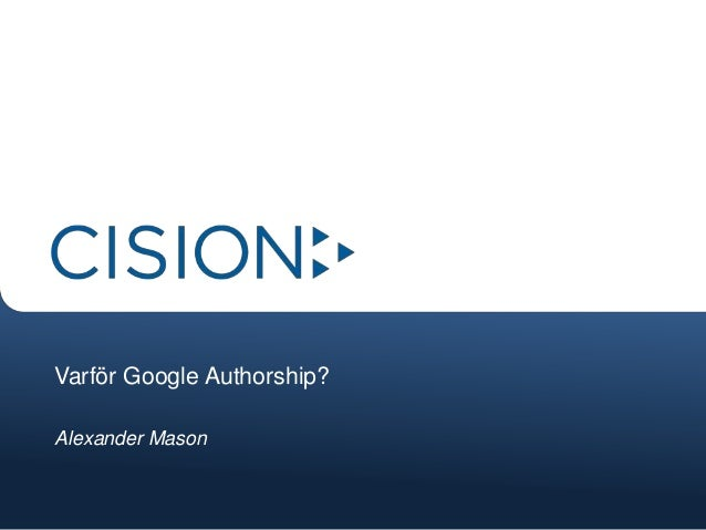 Varför Google Authorship?Alexander Mason