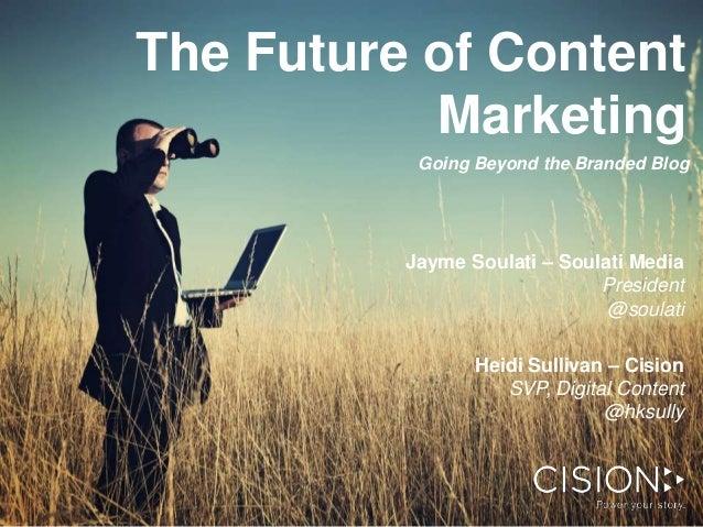 The Future of Content Marketing Going Beyond the Branded Blog  Jayme Soulati – Soulati Media President @soulati Heidi Sull...