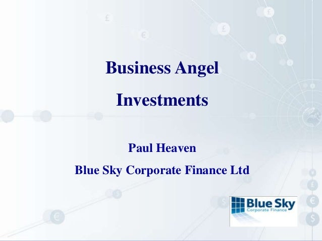 Business Angel Investments Paul Heaven Blue Sky Corporate Finance Ltd