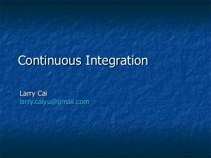 Continuous Integration Larry Cai  [email_address]