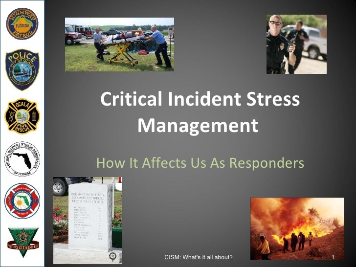 Critical Incident Stress Management  How It Affects Us As Responders CISM: What's it all about?