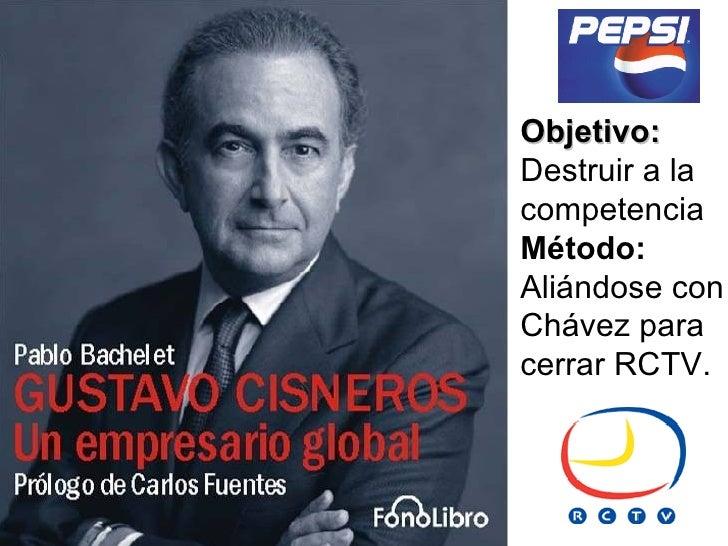 Objetivo: Destruir a la competencia Método: Aliándose con Chávez para cerrar RCTV.
