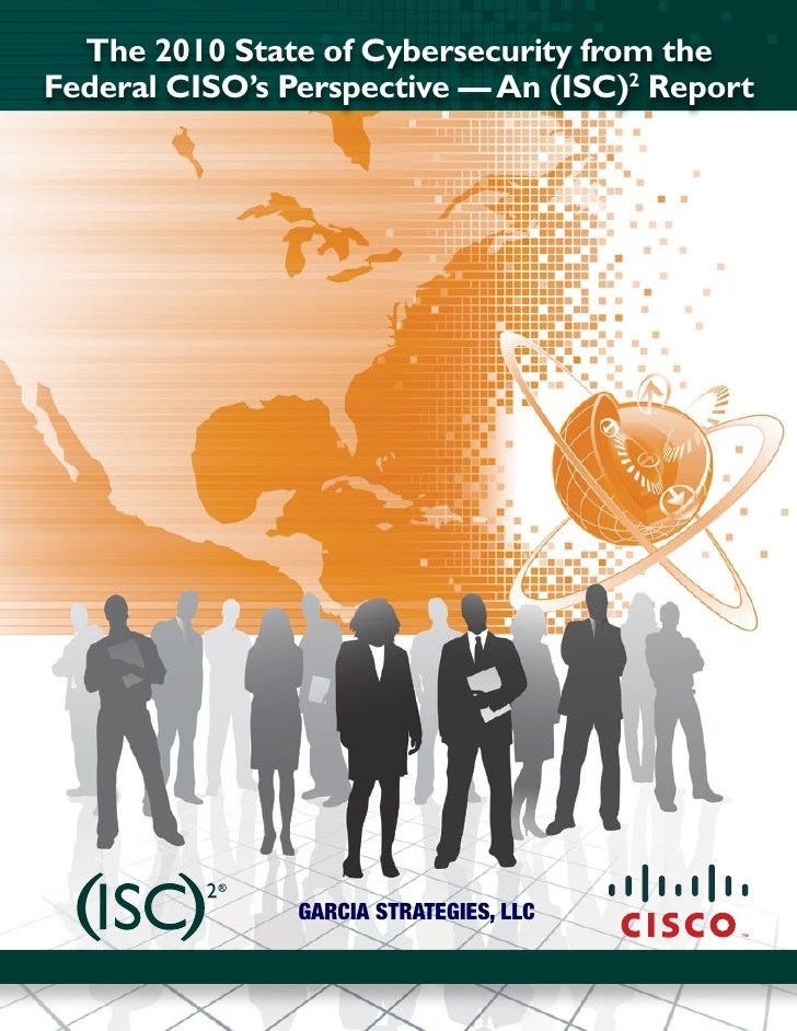 The 2010 State of Cybersecurity from the Federal CISO's Perspective — An (ISC)2 Report                     Garcia StrateGi...