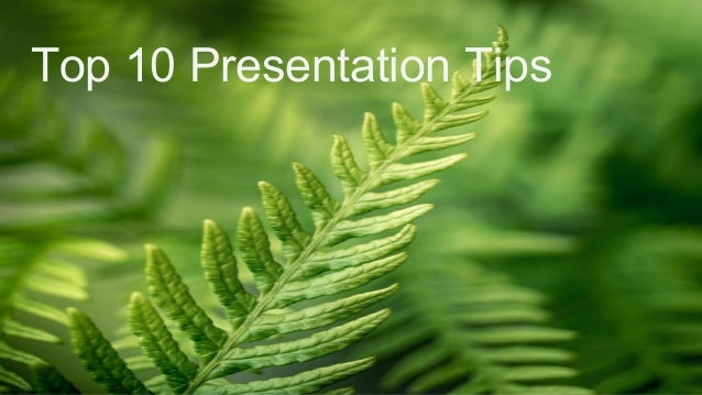 Top 10 Presentation Top 10 Presentation Tips Tips