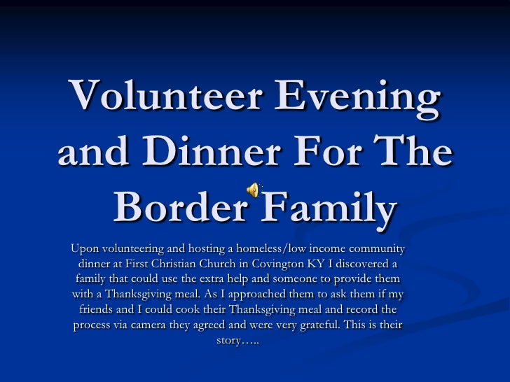 Volunteer Evening and Dinner For The Border Family<br />Upon volunteering and hosting a homeless/low income community dinn...