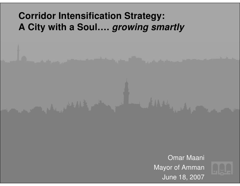 Corridor Intensification Strategy:A City with a Soul…. growing smartly                                 Omar Maani         ...