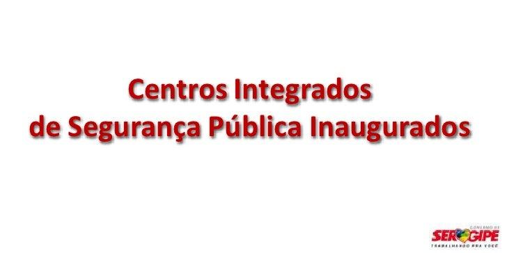 Centros Integradosde Segurança Pública Inaugurados