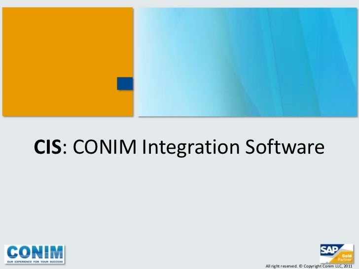 CIS: CONIM Integration Software                        All right reserved. © Copyright Conim LLC, 2011