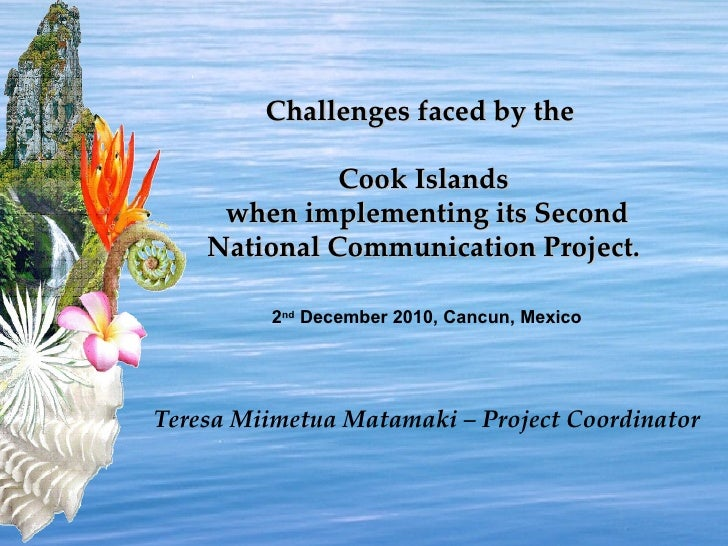?z Challenges faced by the  Cook Islands  when implementing its Second National Communication Project.  2 nd  December 201...