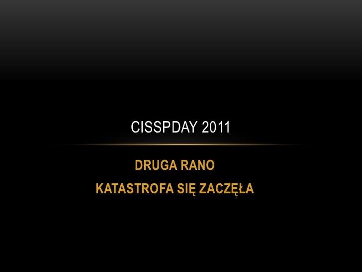 CISSPDAY 2011 - 2 AM A Disaster just Began