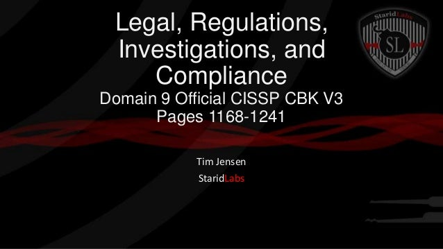 Legal, Regulations, Investigations, and Compliance Domain 9 Official CISSP CBK V3 Pages 1168-1241 Tim Jensen StaridLabs