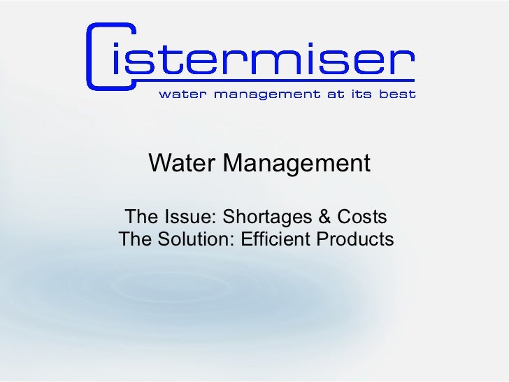 Water Management The Issue: Shortages & Costs The Solution: Efficient Products
