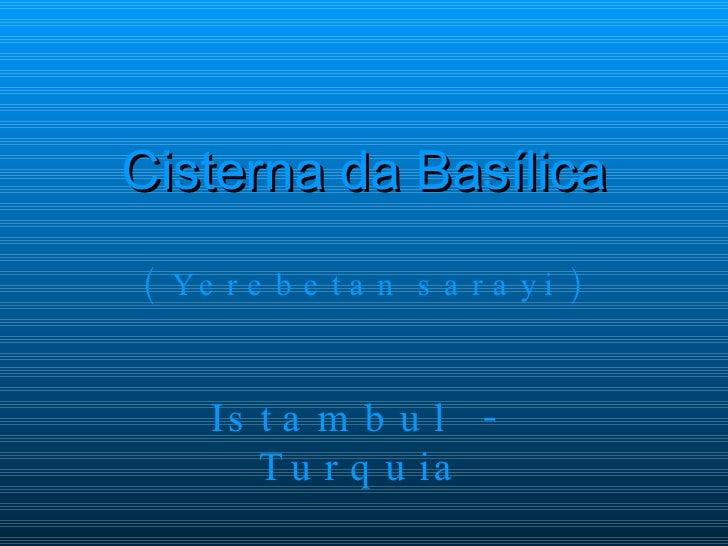 Cisterna da Basílica ( Ye r e b e t a n s a r a y i )        Is t a m b u l -        T u r q u ia