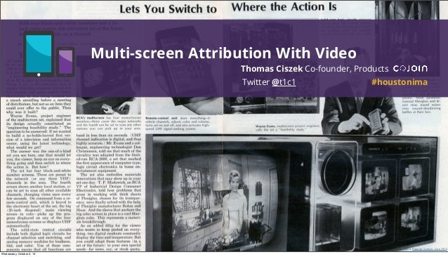 SMX Source: Popular Science, June 1970 Multi-screen Attribution With Video Thomas Ciszek Co-founder, Products Twitter @t1c...