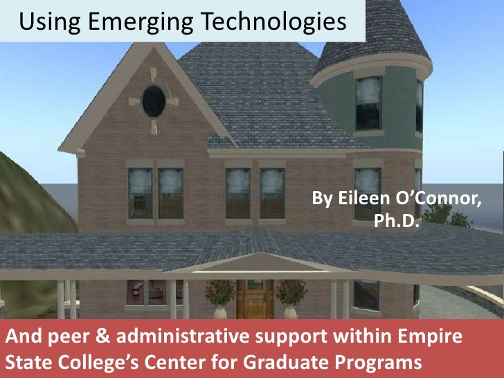 Using Emerging Technologies<br />By Eileen O'Connor, Ph.D.<br />And peer & administrative support within Empire State Coll...