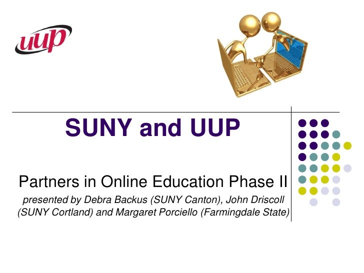 SUNY and UUP  Partners in Online Education Phase II  presented by Debra Backus (SUNY Canton), John Driscoll (SUNY Cortland...