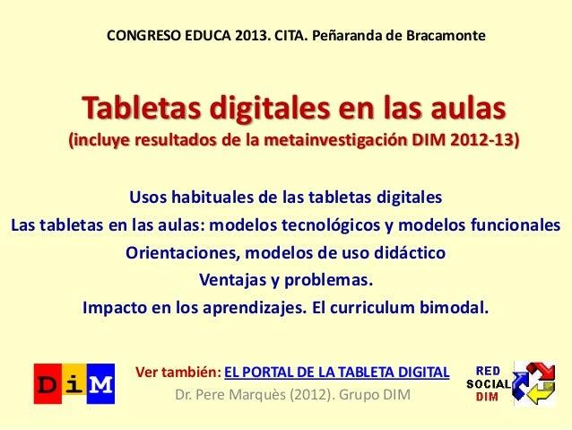 Tabletas digitales en las aulas (incluye resultados de la metainvestigación DIM 2012-13) Ver también: EL PORTAL DE LA TABL...