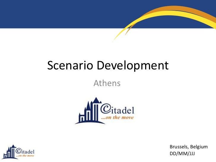 Scenario Development       Athens                       Brussels, Belgium                       DD/MM/JJJ