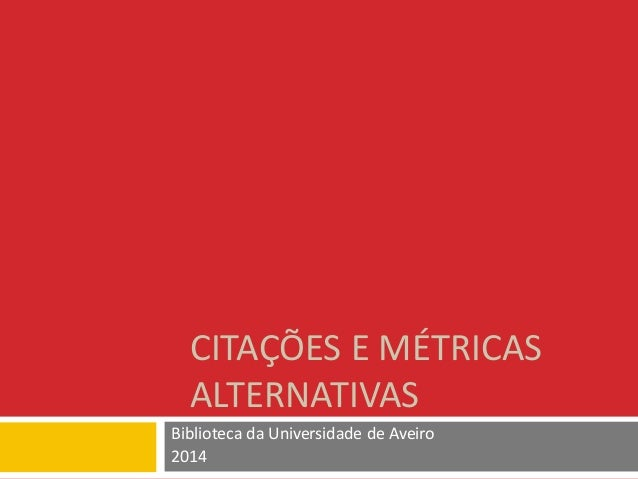 CITAÇÕES E MÉTRICAS ALTERNATIVAS Biblioteca da Universidade de Aveiro 2014