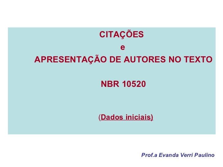 Prof.a Evanda Verri Paulino <ul><ul><ul><li>CITAÇÕES  </li></ul></ul></ul><ul><ul><ul><li>e </li></ul></ul></ul><ul><ul><u...