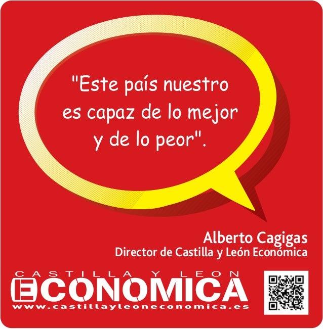 """""""Este pa's nuestro es capaz de lo mejor y de lo peor"""".  Alberto Cagigas  Director de Castilla y León Económica"""