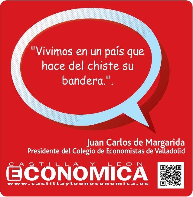 """""""Vivimos en un pa's que hace del chiste su bandera."""".  Juan Carlos de Margarida  Presidente del Colegio de Economistas de ..."""