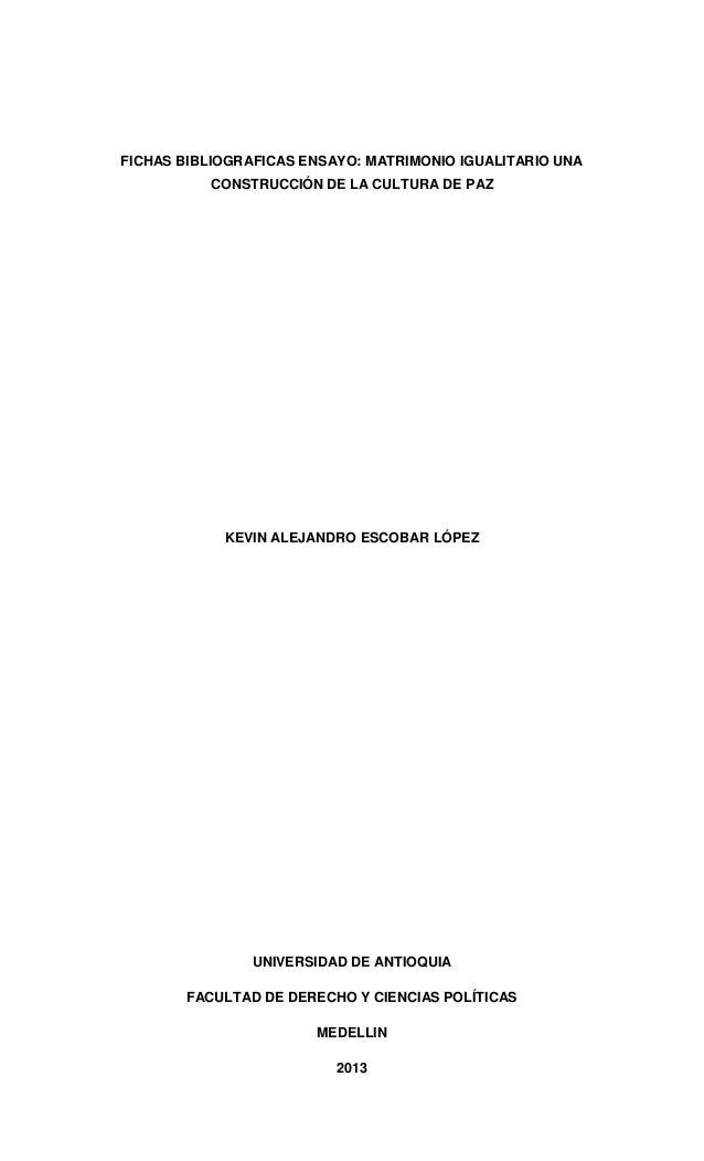 FICHAS BIBLIOGRAFICAS ENSAYO: MATRIMONIO IGUALITARIO UNA CONSTRUCCIÓN DE LA CULTURA DE PAZ KEVIN ALEJANDRO ESCOBAR LÓPEZ U...